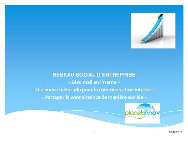 RESEAU SOCIAL D ENTREPRISE               « Zéro mail en interne »« Le nouvel eldorado pour la communication interne »   « ...