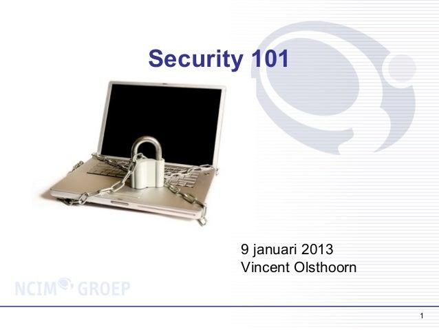 Security 101       9 januari 2013       Vincent Olsthoorn                           1