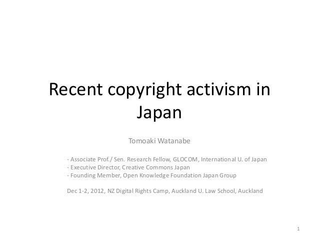 Recent copyright activism in          Japan                        Tomoaki Watanabe  - Associate Prof./ Sen. Research Fell...