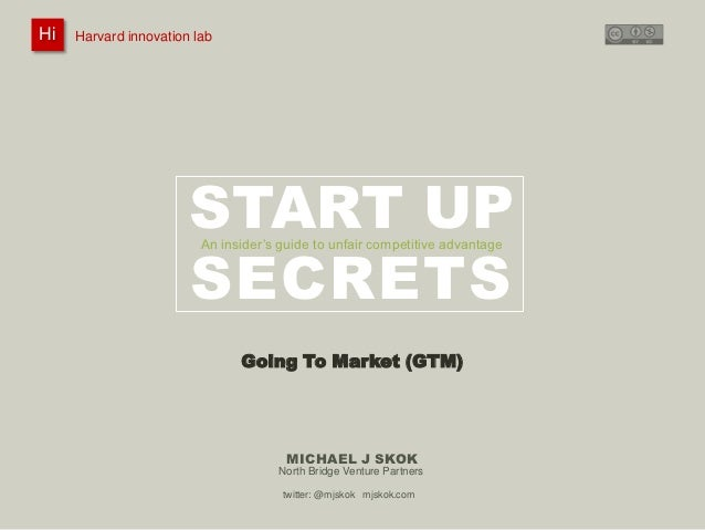 Harvard innovation lab :       Michael J Skok :           Startup Secrets :   Go To Market HiHi    Harvard innovation lab ...