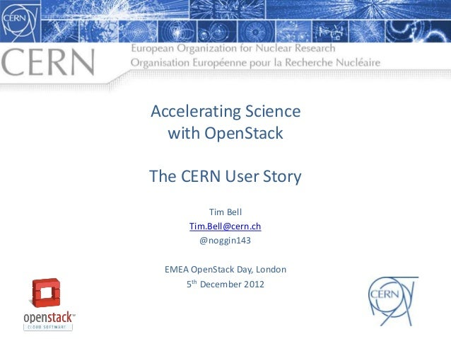 Accelerating Science  with OpenStackThe CERN User Story          Tim Bell      Tim.Bell@cern.ch        @noggin143 EMEA Ope...