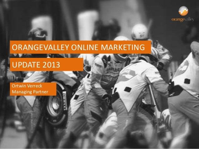 ORANGEVALLEY ONLINE MARKETINGUPDATE 2013Ortwin VerreckManaging Partner