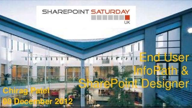 End User                            InfoPath &Chirag Patel                   SharePoint Designer08 December 2012