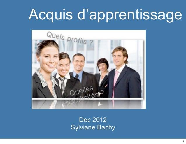 Acquis d'apprentissage        Dec 2012      Sylviane Bachy                         1