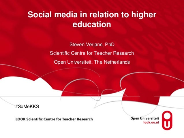 Social media in relation to higher               education                   Steven Verjans, PhD           Scientific Cent...