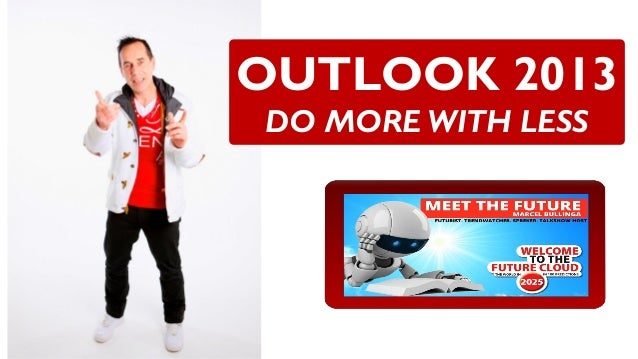 OUTLOOK 2013DO MORE WITH LESS
