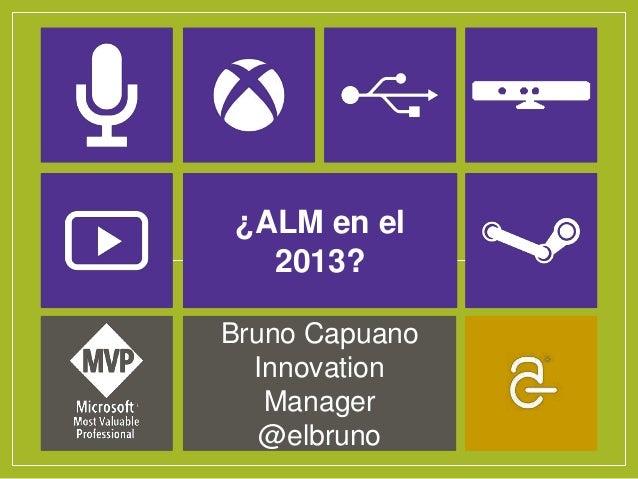 ¿ALM en el  2013?Bruno Capuano  Innovation   Manager   @elbruno