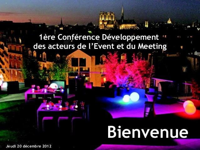 1ère Conférence Développement des acteurs de l'Event et du Meeting – 20 décembre 2012 – Cercle d'Affaires KadranceJeudi 20...