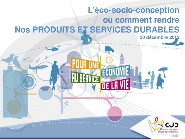 VP – Guide participant 2010 1 L'éco-socio-conception ou comment rendre Nos PRODUITS ET SERVICES DURABLES 20 décembre 2012