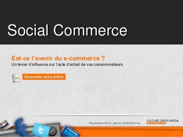Social CommerceEst-ce l'avenir du e-commerce ?Un levier d'influence sur l'acte d'achat de vos consommateurs      Découvrez...