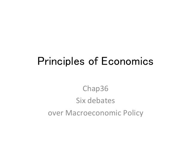 Principles of Economics	 Chap36	    Six	   debates	   	    over	   Macroeconomic	   Policy