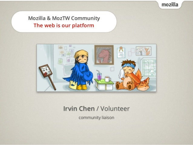 mozillaMozilla & MozTW CommunityThe web is our platformIrvin Chen / Volunteercommunity liaison