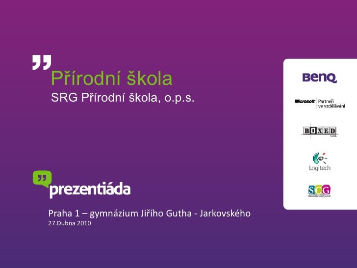 Přírodní školaSRG Přírodní škola, o.p.s.<br />Praha 1 – gymnázium Jiřího Gutha - Jarkovského<br />27.Dubna 2010<br />