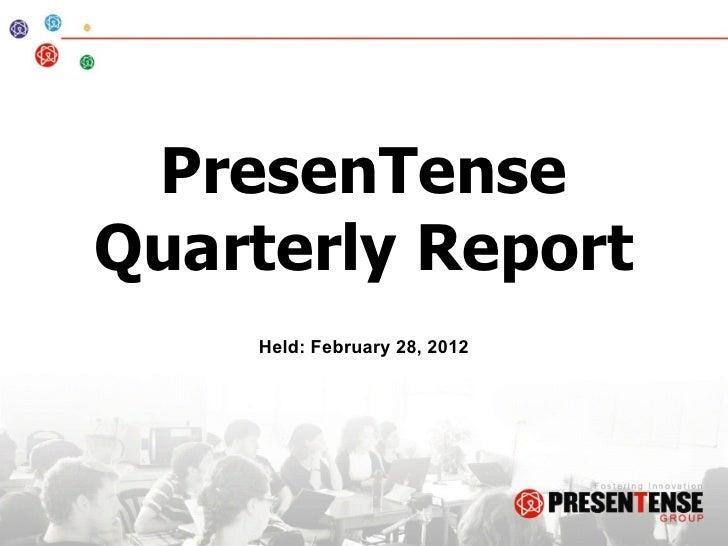 PresenTenseQuarterly Report    Held: February 28, 2012
