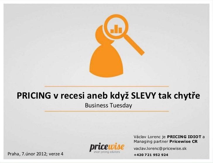 PRICING v recesi aneb když SLEVY tak chytře                              Business Tuesday                                 ...