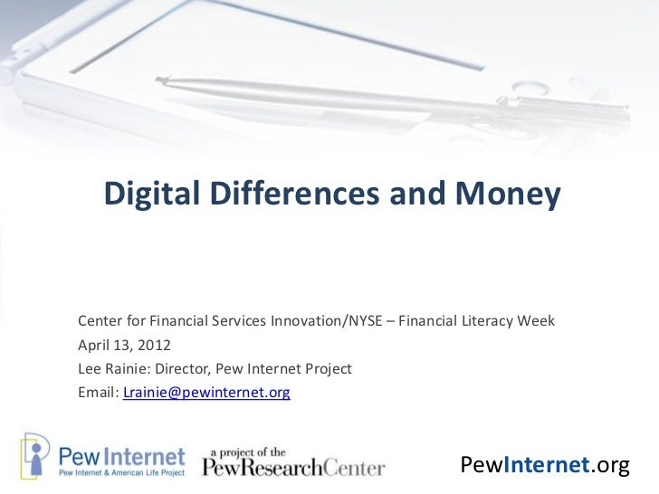 Digital Differences and MoneyCenter for Financial Services Innovation/NYSE – Financial Literacy WeekApril 13, 2012Lee Rain...