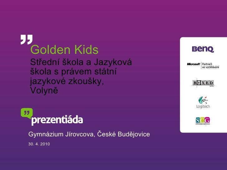 Golden Kids Střední škola a Jazyková škola s právem státní jazykové zkoušky, Volyně Gymnázium Jírovcova, České Budějovice ...