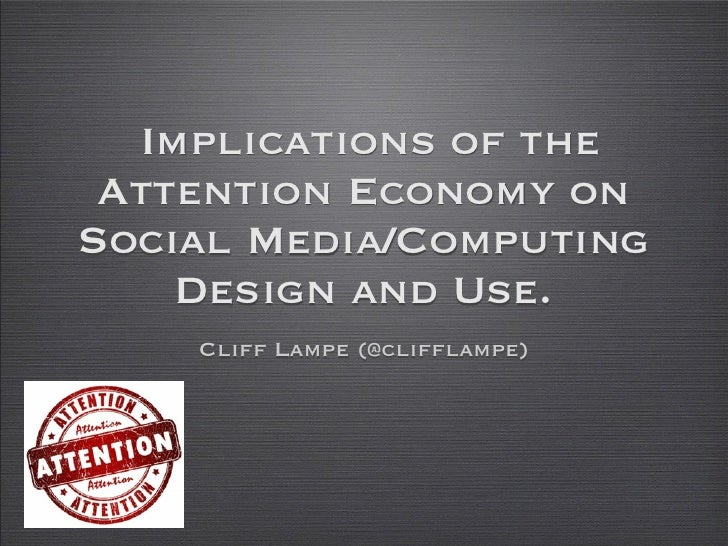 Implications of the Attention Economy onSocial Media/Computing    Design and Use.    Cliff Lampe (@clifflampe)