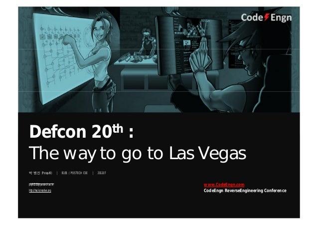 박 병진 (Posquit0)   B10S / POSTECH CSE   2012.07Defcon 20th :The way to go to Las Vegaspbj92220@postech.ac.krhttp://hackcrea...