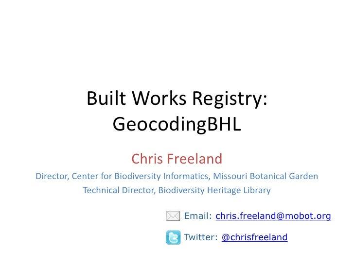 Built Works Registry:               GeocodingBHL                        Chris FreelandDirector, Center for Biodiversity In...