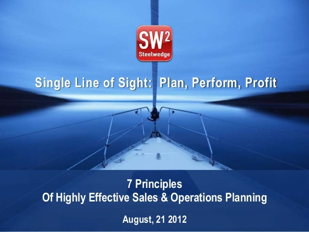 Single Line of Sight: Plan, Perform, Profit                    7 Principles Of Highly Effective Sales & Operations Plannin...