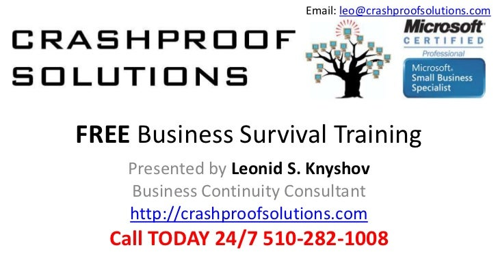 Email: leo@crashproofsolutions.comFREE Business Survival Training    Presented by Leonid S. Knyshov    Business Continuity...