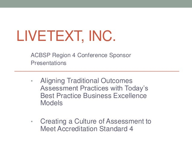 LIVETEXT, INC.  ACBSP Region 4 Conference Sponsor  Presentations  •   Aligning Traditional Outcomes      Assessment Practi...