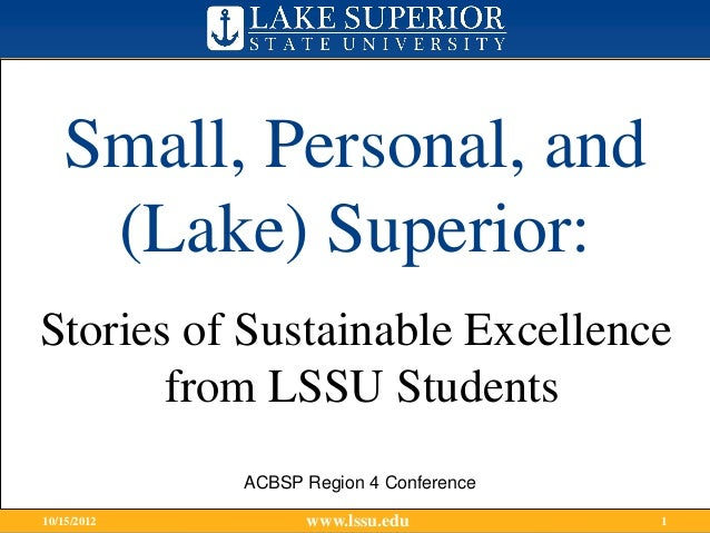 Small, Personal, and    (Lake) Superior:Stories of Sustainable Excellence       from LSSU Students             ACBSP Regio...