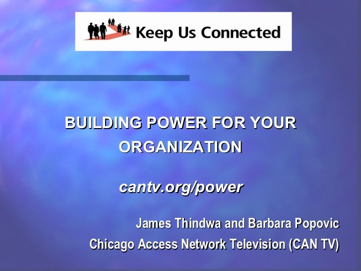 BUILDING POWER FOR YOUR      ORGANIZATION      cantv.org/power         James Thindwa and Barbara Popovic  Chicago Access N...
