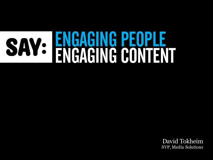 ENGAGING PEOPLEENGAGING CONTENT              David Tokheim              SVP, Media Solutions