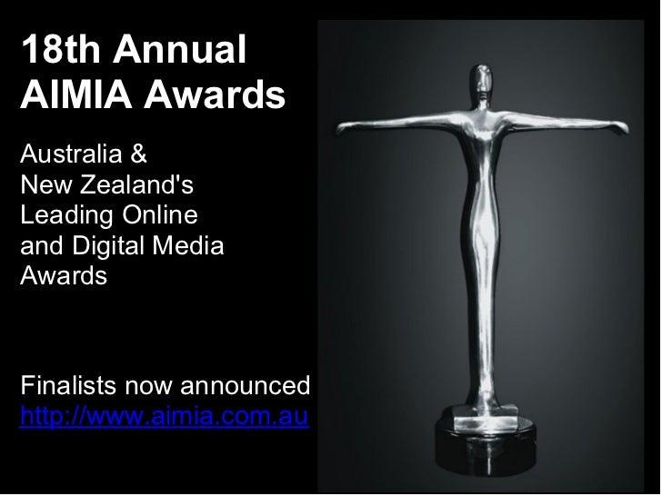 18th AnnualAIMIA AwardsAustralia &New ZealandsLeading Onlineand Digital MediaAwardsFinalists now announcedhttp://www.aimia...