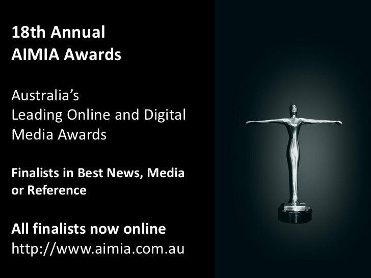 18th AnnualAIMIA AwardsAustralia'sLeading Online and DigitalMedia AwardsFinalists in Best News, Mediaor ReferenceAll final...