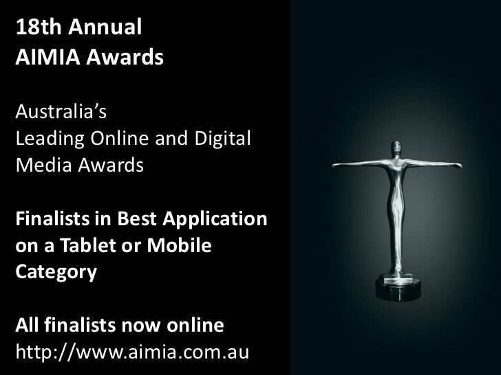 18th AnnualAIMIA AwardsAustralia'sLeading Online and DigitalMedia AwardsFinalists in Best Applicationon a Tablet or Mobile...