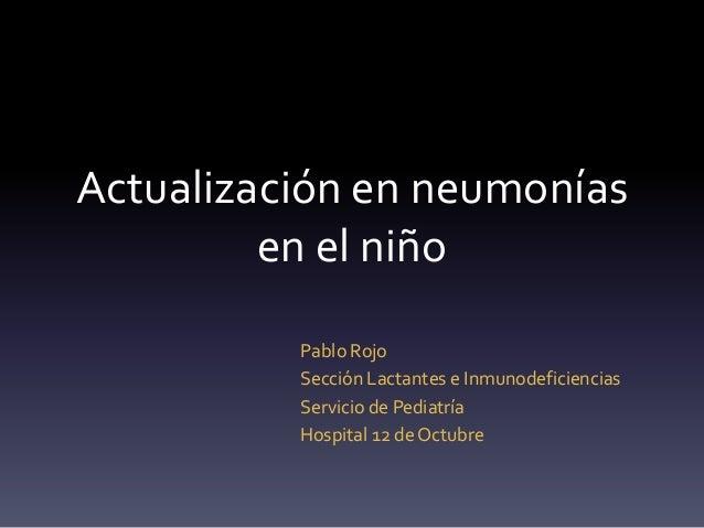 Actualización en neumonías         en el niño          Pablo Rojo          Sección Lactantes e Inmunodeficiencias         ...