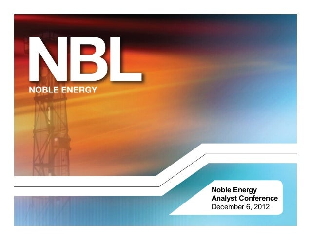 Noble EnergyAnalyst ConferenceDecember 6, 2012