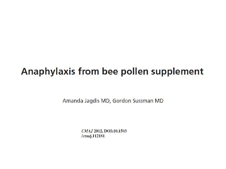 2012 anaphylaxis from bee pollen supplement. cmaj