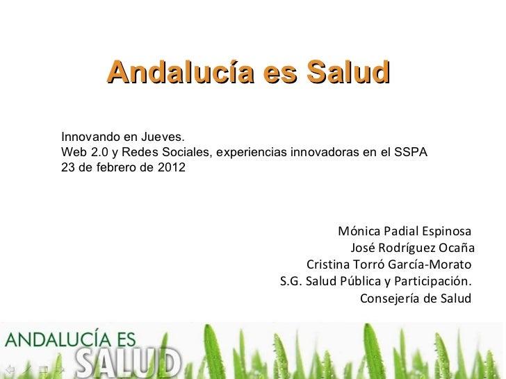 Andalucía es SaludInnovando en Jueves.Web 2.0 y Redes Sociales, experiencias innovadoras en el SSPA23 de febrero de 2012  ...
