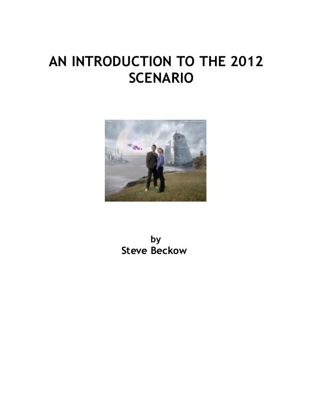 AN INTRODUCTION TO THE 2012          SCENARIO              by         Steve Beckow