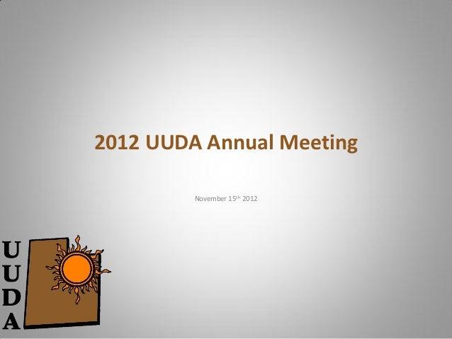 2012 UUDA Annual Meeting         November 15th 2012