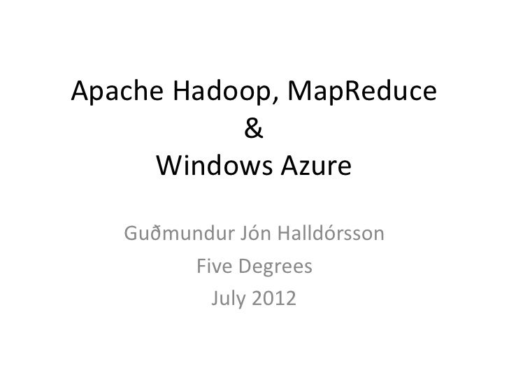 Apache Hadoop, MapReduce           &     Windows Azure   Guðmundur Jón Halldórsson        Five Degrees          July 2012