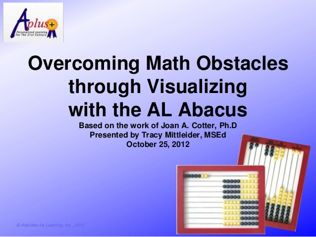 Overcoming Math Obstacles          through Visualizing          with the AL Abacus                                  Based ...