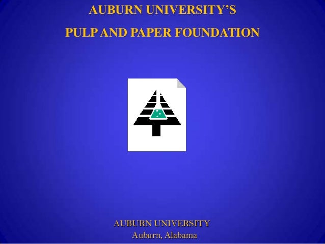 AUBURN UNIVERSITYAuburn, AlabamaAUBURN UNIVERSITY'SPULPAND PAPER FOUNDATION