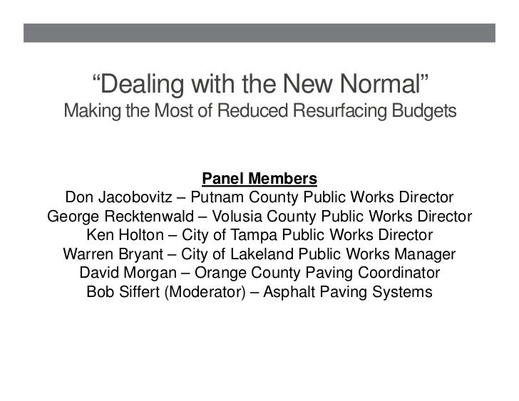 """""""Dealing with the New Normal""""  Making the Most of Reduced Resurfacing Budgets                     Panel Members  Don Jacob..."""