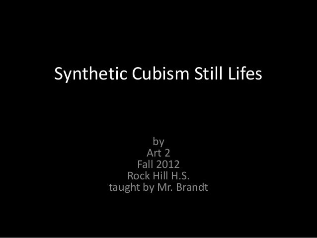 Synthetic Cubism Still Lifes                by               Art 2            Fall 2012          Rock Hill H.S.       taug...