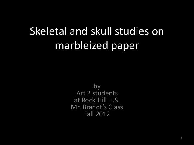 Skeletal and skull studies on     marbleized paper                 by          Art 2 students         at Rock Hill H.S.   ...