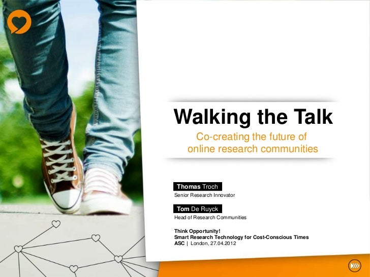 Walking the Talk       Co-creating the future of     online research communities Thomas TrochSenior Research Innovator Tom...