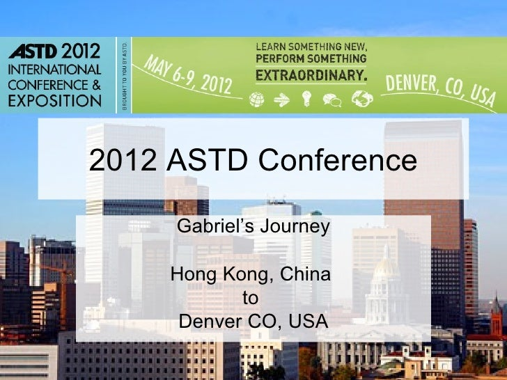 2012 ASTD Conference     Gabriel's Journey    Hong Kong, China           to     Denver CO, USA