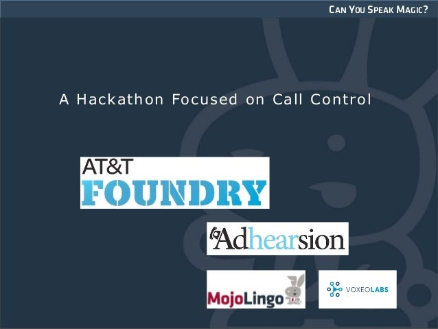 CAN YOU SPEAK MAGIC?A Hackathon Focused on Call ControlBut when left to ourimagination…