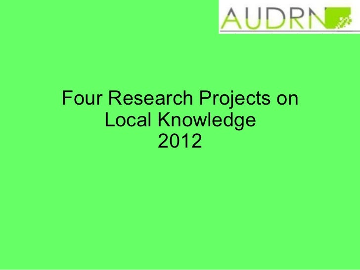 Four Research Projects on    Local Knowledge          2012