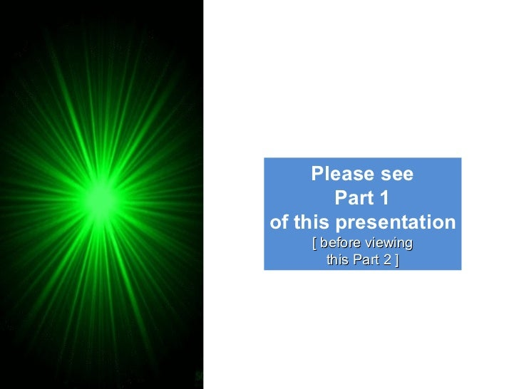 Please see        Part 1of this presentation    [ before viewing       this Part 2 ]